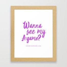 Wanna See My A-Game? Framed Art Print