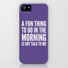 A Fun Thing To Do In The Morning Is Not Talk To Me (Ultra Violet) iPhone Case