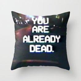 you are already dead Throw Pillow