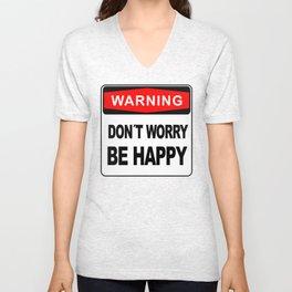 Warning sign, Don´t Worry, Be Happy Unisex V-Neck