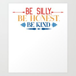 Kindness Be Silly Be Kind Be Honest Art Print