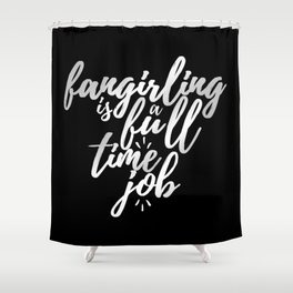 Fangirling is a full time job Shower Curtain