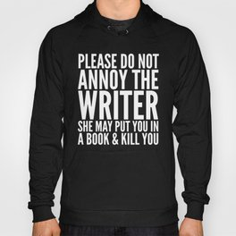 Please do not annoy the writer. She may put you in a book and kill you. (Black & White) Hoody