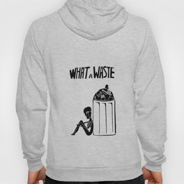 What a Waste Hoody