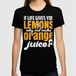 Inspiration If Life Gives You Lemons Make Orange Juice T-shirt
