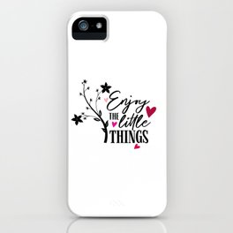 Enjoy The Little Things Quote iPhone Case