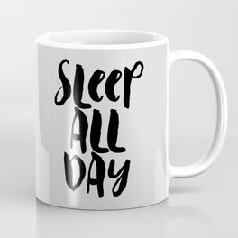 Sleep All Day hand lettered typography design in black and gray for bedroom wall home decor Coffee Mug