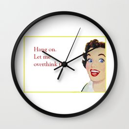 Hang On, Let Me Overthink This. Wall Clock
