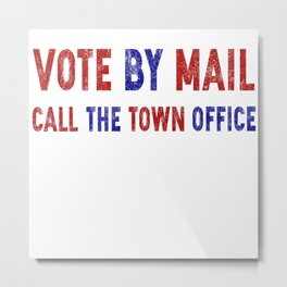 Vote by mail call the town office Metal Print