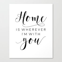 Home Is Wherever I'm With You,Home Decor Wall Art,Home Sign,Family Sign,Home Wall Decor Canvas Print