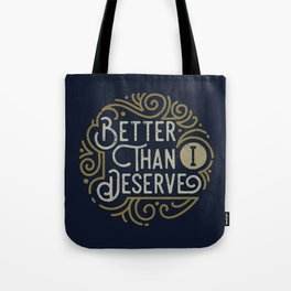 Better than i deserve Tote Bag