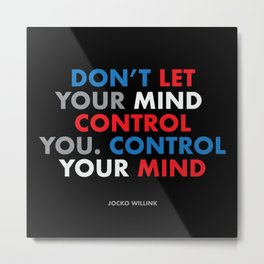 """Don't let your mind control you. control your mind."" Jocko Willink Metal Print"