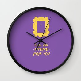 I'll Be There For You Wall Clock
