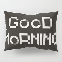 GOOD MORN/NG Pillow Sham