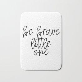 Be Brave Little One, Nursery, Printable, Nursery Wall Art Bath Mat