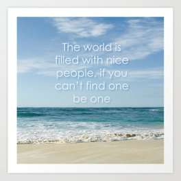 the world is filled with nice people Art Print