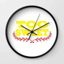 Too Sweet T-shirt Design A special T-shirt design who loves sweets! For anyone who is sweet Wall Clock