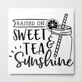 Raised On Sweet Tea And Sunshine Metal Print