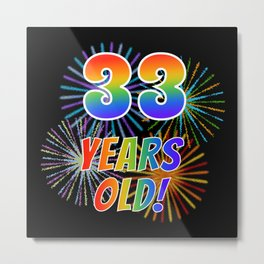 """33rd Birthday Themed """"33 YEARS OLD!"""" w/ Rainbow Spectrum Colors + Vibrant Fireworks Inspired Pattern Metal Print"""