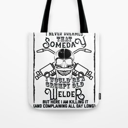I Never Dreamed I Would Be a Grumpy Old Welder! But Here I am Killing It Funny Welder Shirt Tote Bag