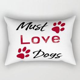 Must Love Dogs Rectangular Pillow