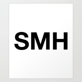 SMH (Shaking My Head) Art Print