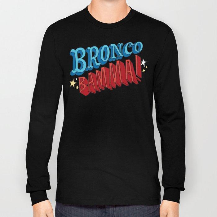 Bronco Bamma! Long Sleeve T-shirt