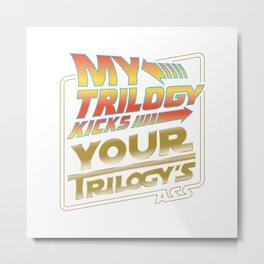 My Trilogy Kicks Your Trilogy's @$$ Metal Print
