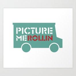 Picture Me Rollin'  Art Print