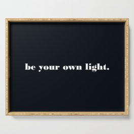 be your own light. Serving Tray