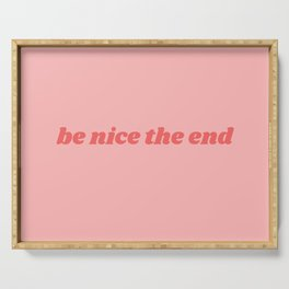 be nice the end Serving Tray