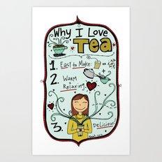 Why I Love Tea Art Print