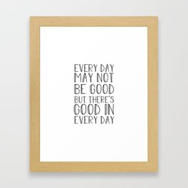 Every day may not be good Framed Art Print