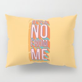 It's a no from me 2, typography poster design Pillow Sham