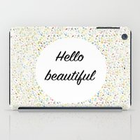 hello beautiful iPad Cases featuring Hello Beautiful by Estef Azevedo