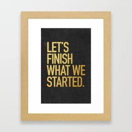 LET'S FINISH WHAT WE STARTED Framed Art Print