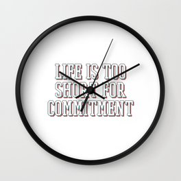 Great Commitment Tshirt Design Life is too short for committment Wall Clock