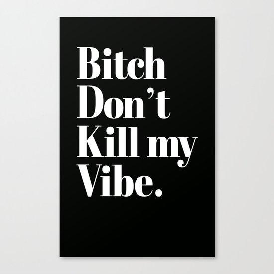 Bitch don't kill my vibe. Canvas Print