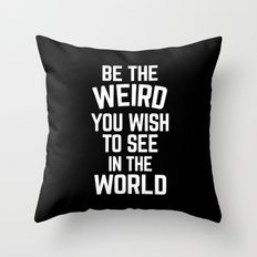 Be The Weird Funny Quote Throw Pillow