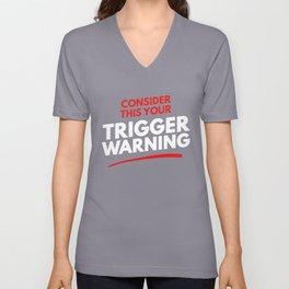 Consider This Your Trigger Warning Unisex V-Neck