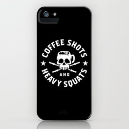 Coffee Shots and Heavy Squats iPhone Case