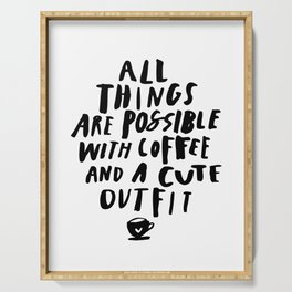 All Things Are Possible With Coffee and a Cute Outfit black-white typography home wall office decor Serving Tray