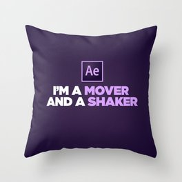 I'm a Mover and a Shaker Throw Pillow