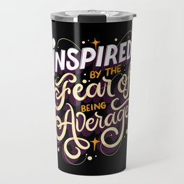 Inspired By The Fear Of Being Average Travel Mug