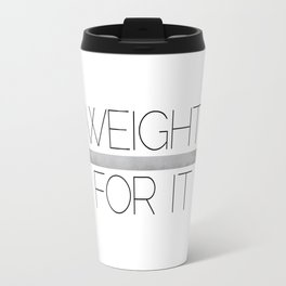 Weight For It Travel Mug