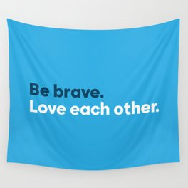 Be brave. Love each other. Wall Tapestry
