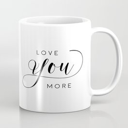 LOVE YOU MORE, Women Gift,Gift For Her,Darling I Love You,Love Quote,Love Art,Lovely Words Coffee Mug