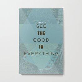 See The Good Metal Print