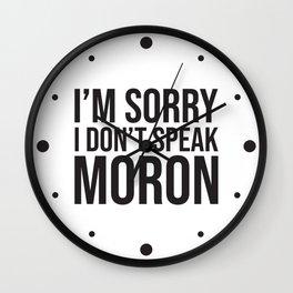 I'm Sorry I Don't Speak Moron Wall Clock