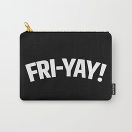 FRI-YAY! FRIDAY! FRIYAY! TGIF! (Black & White) Carry-All Pouch